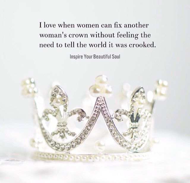 Image result for i want to be the woman who fixes another woman's crown quotes